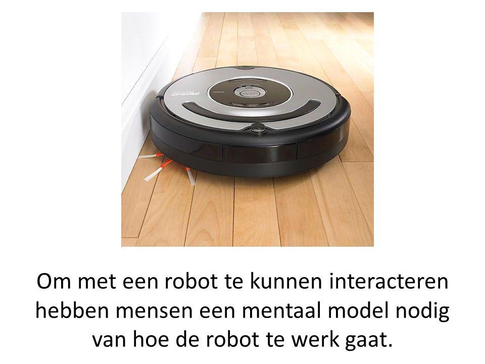 Om met een robot te kunnen interacteren hebben mensen een mentaal model nodig van hoe de robot te werk gaat.