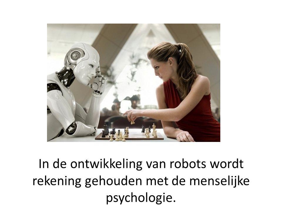 In de ontwikkeling van robots wordt rekening gehouden met de menselijke psychologie.