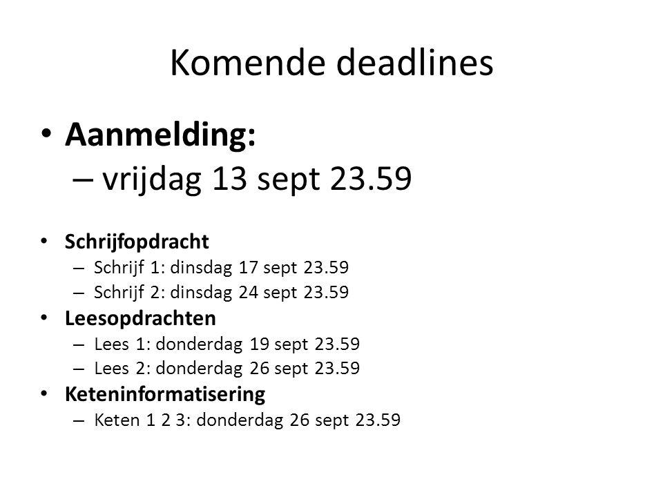 Komende deadlines Aanmelding: vrijdag 13 sept 23.59 Schrijfopdracht