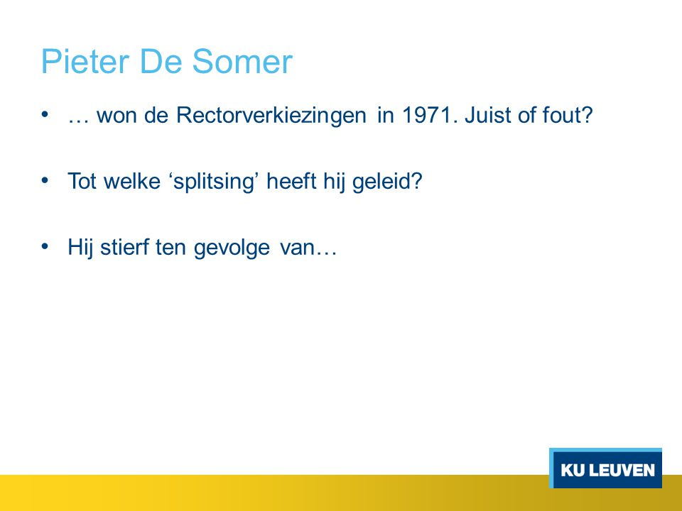 Pieter De Somer … won de Rectorverkiezingen in 1971. Juist of fout
