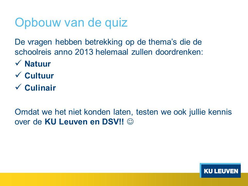 Opbouw van de quiz De vragen hebben betrekking op de thema's die de schoolreis anno 2013 helemaal zullen doordrenken: