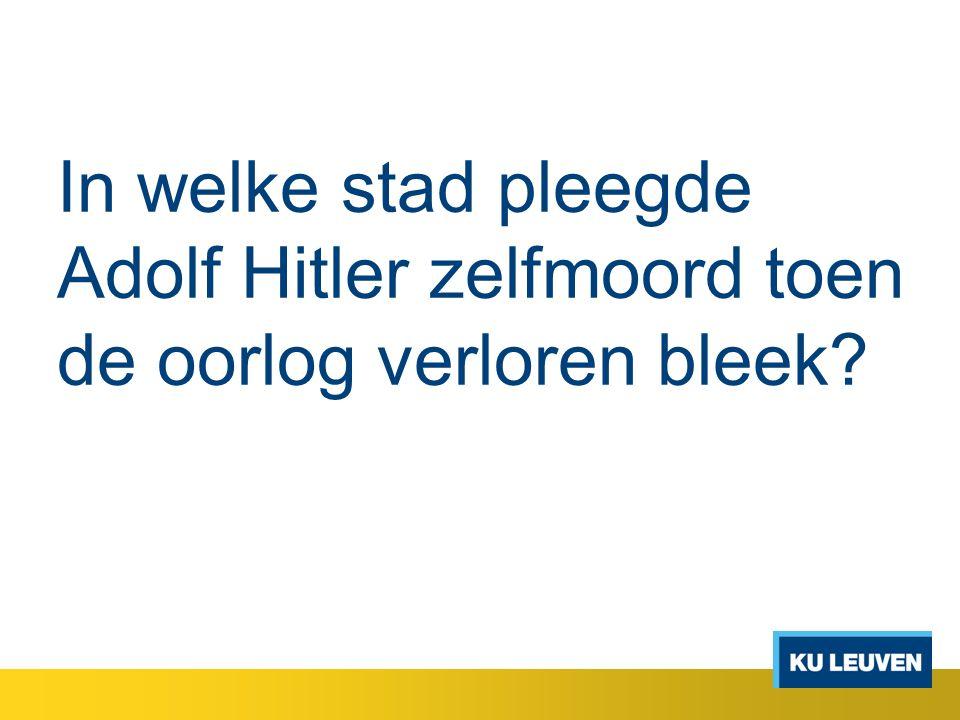 In welke stad pleegde Adolf Hitler zelfmoord toen de oorlog verloren bleek