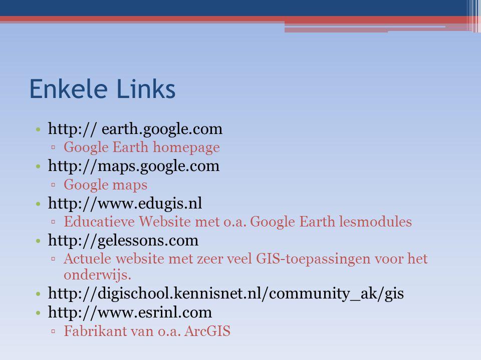 Enkele Links http:// earth.google.com http://maps.google.com