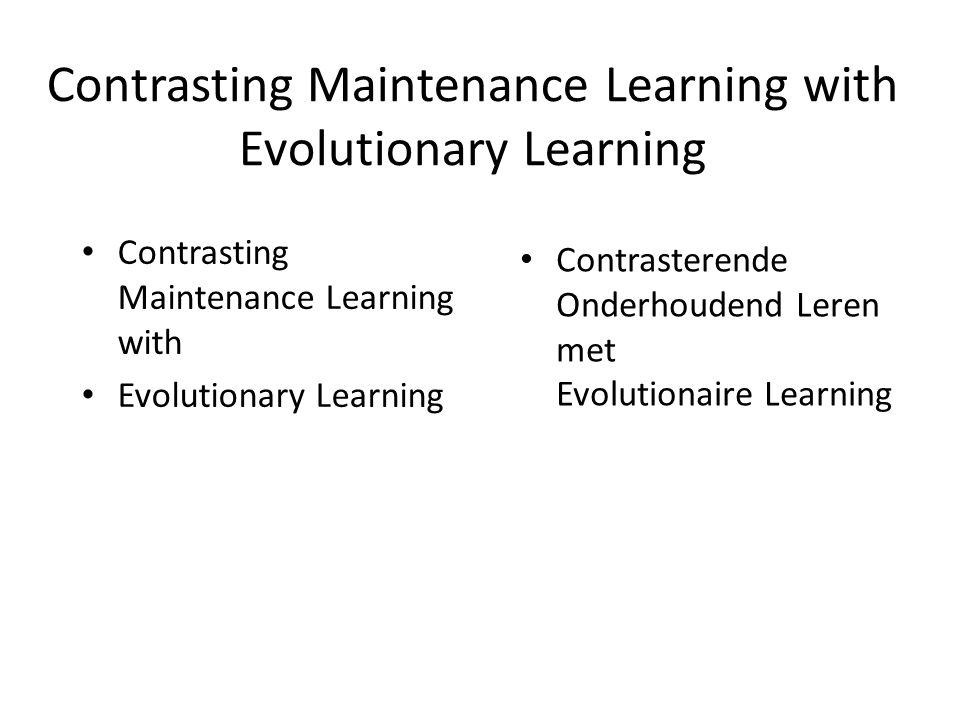 Contrasting Maintenance Learning with Evolutionary Learning