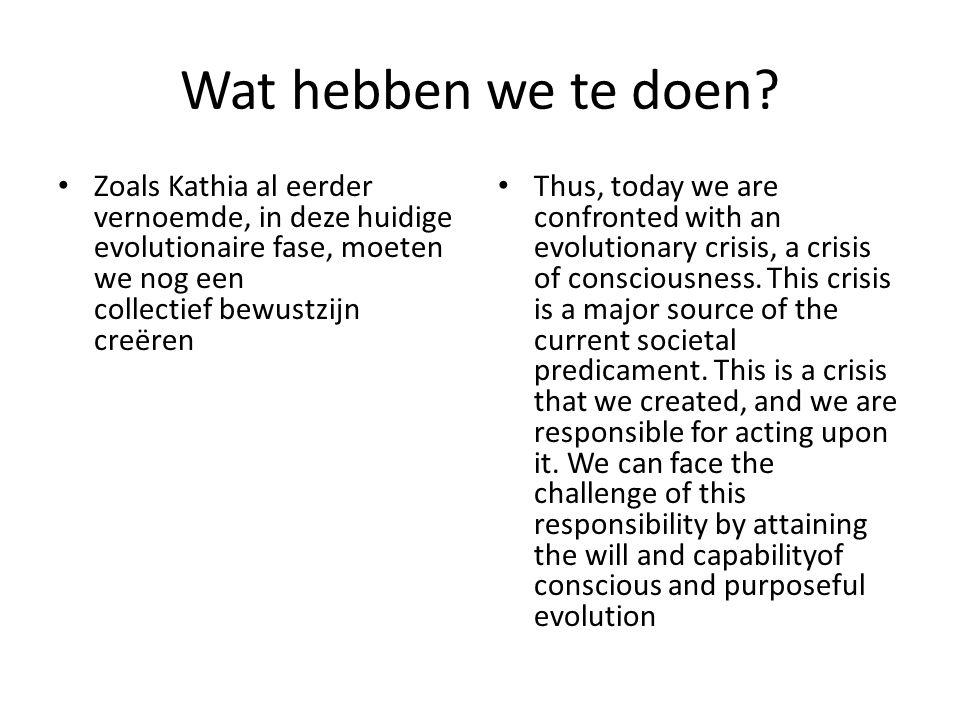 Wat hebben we te doen Zoals Kathia al eerder vernoemde, in deze huidige evolutionaire fase, moeten we nog een collectief bewustzijn creëren.