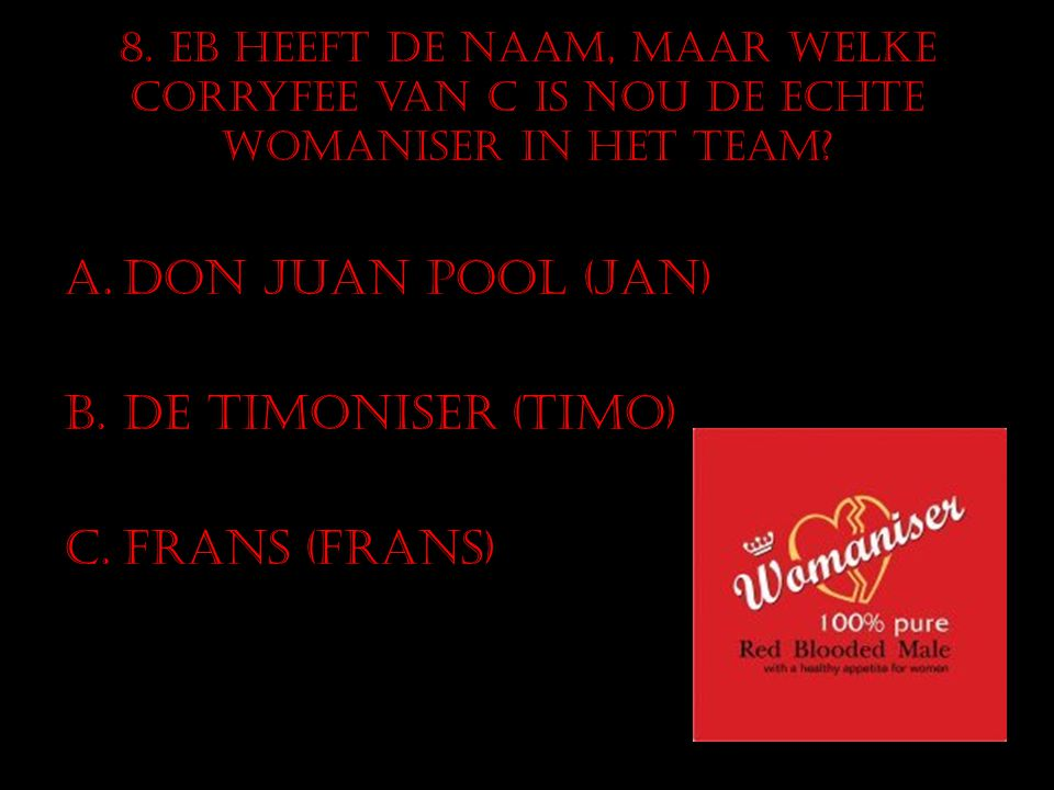 Don Juan Pool (Jan) De Timoniser (Timo) Frans (Frans)