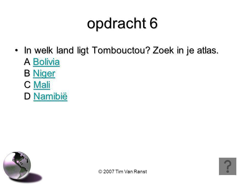 opdracht 6 In welk land ligt Tombouctou. Zoek in je atlas.