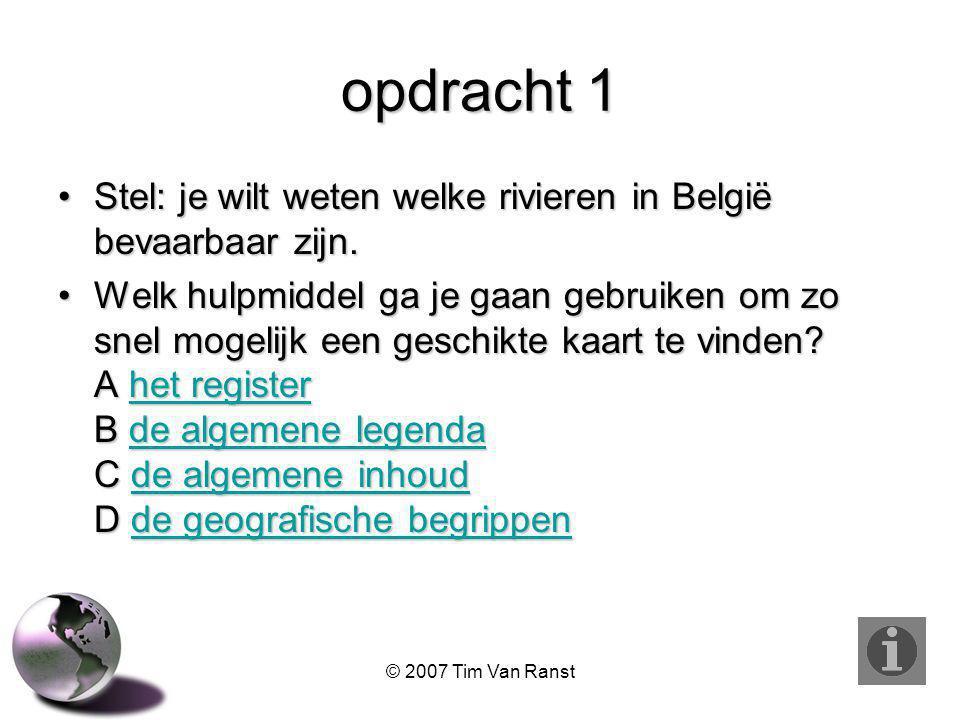 opdracht 1 Stel: je wilt weten welke rivieren in België bevaarbaar zijn.