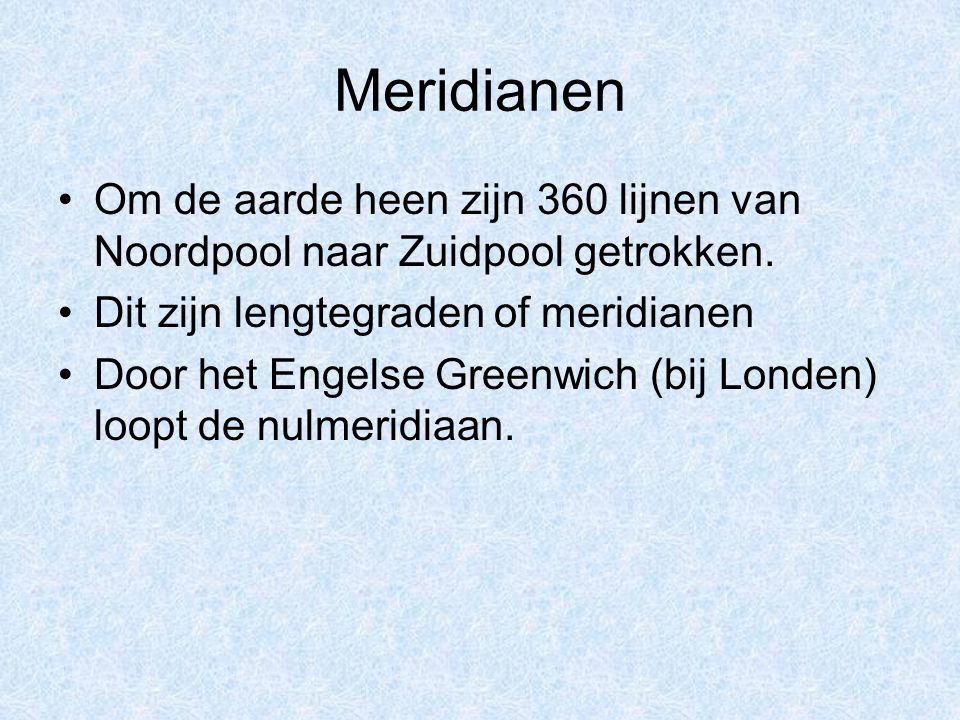 Meridianen Om de aarde heen zijn 360 lijnen van Noordpool naar Zuidpool getrokken. Dit zijn lengtegraden of meridianen.
