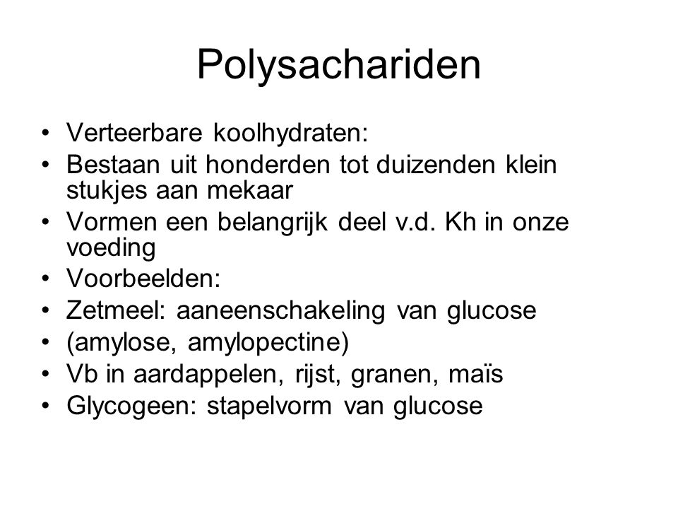Polysachariden Verteerbare koolhydraten: