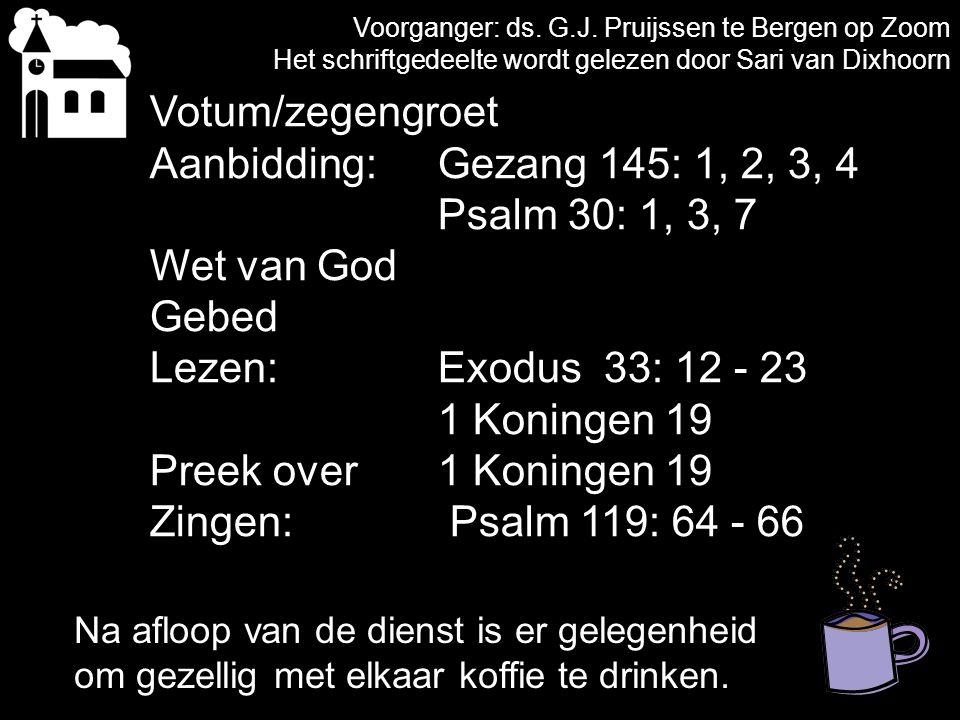 Votum/zegengroet Aanbidding: Gezang 145: 1, 2, 3, 4 Psalm 30: 1, 3, 7