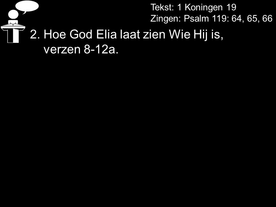 2. Hoe God Elia laat zien Wie Hij is, verzen 8-12a.