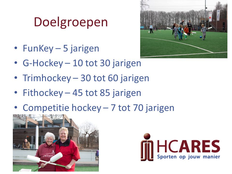 Doelgroepen FunKey – 5 jarigen G-Hockey – 10 tot 30 jarigen
