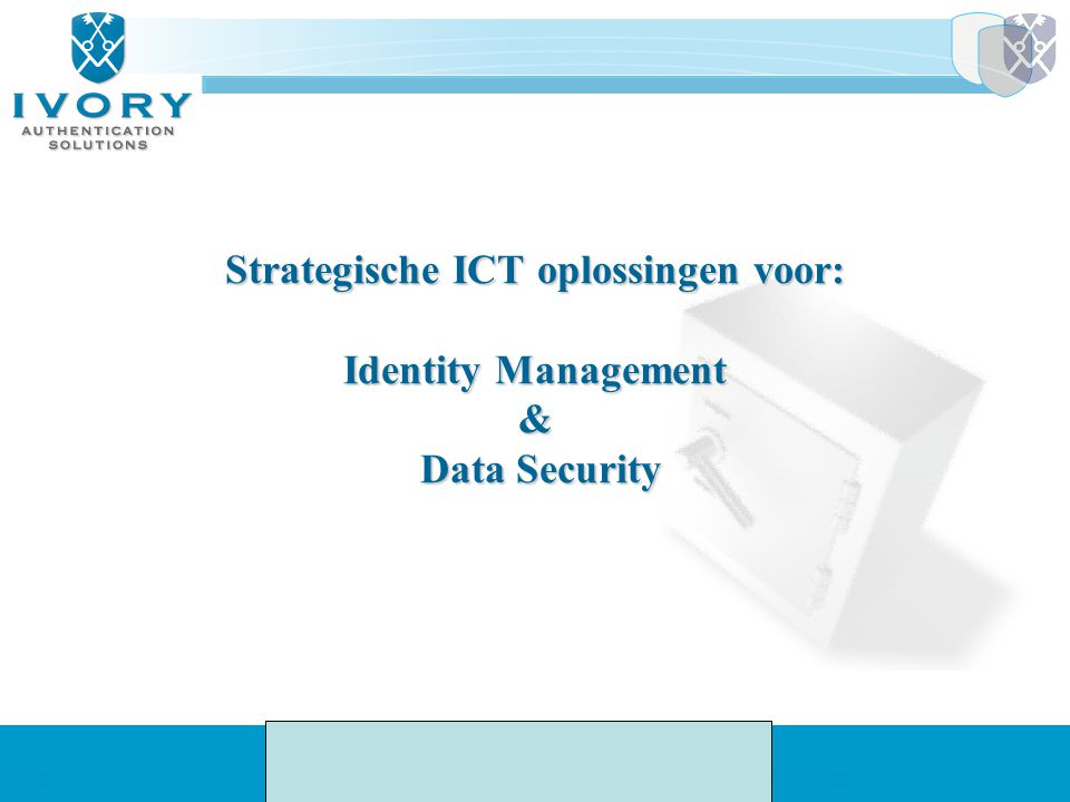 Strategische ICT oplossingen voor: Identity Management & Data Security