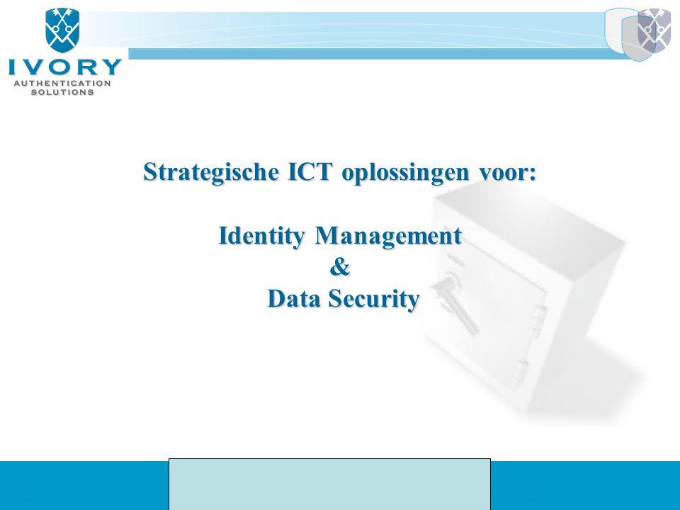 Strategische ICT oplossingen voor: Identity Management & Data Security