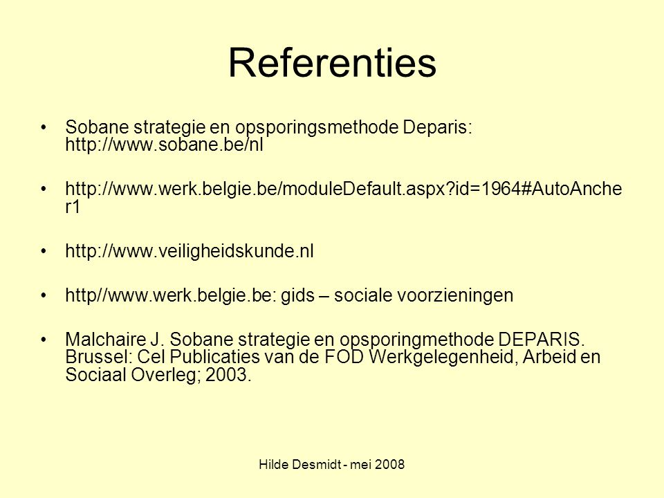 Referenties Sobane strategie en opsporingsmethode Deparis: http://www.sobane.be/nl. http://www.werk.belgie.be/moduleDefault.aspx id=1964#AutoAncher1.
