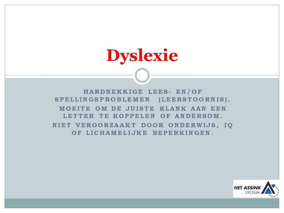Dyslexie Hardnekkige lees- en/of spellingsproblemen (leerstoornis).