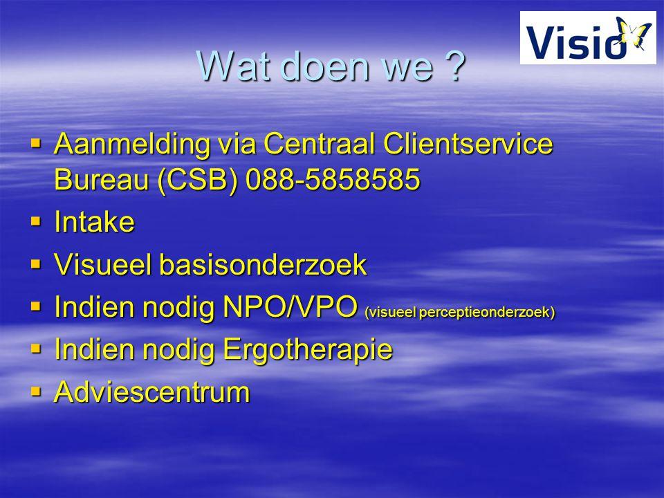 Wat doen we Aanmelding via Centraal Clientservice Bureau (CSB) 088-5858585. Intake. Visueel basisonderzoek.