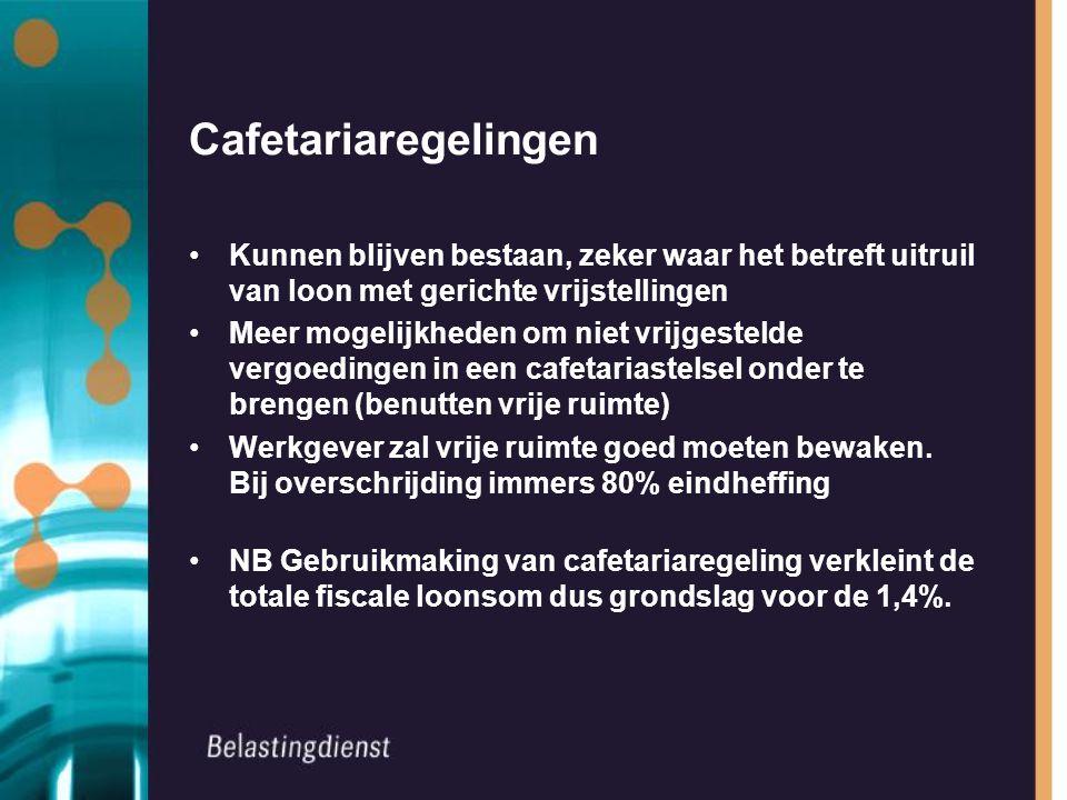 Cafetariaregelingen Kunnen blijven bestaan, zeker waar het betreft uitruil van loon met gerichte vrijstellingen.