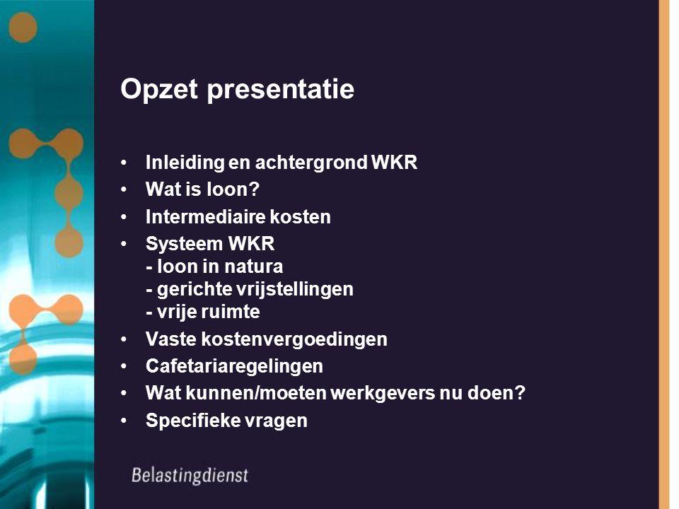 Opzet presentatie Inleiding en achtergrond WKR Wat is loon