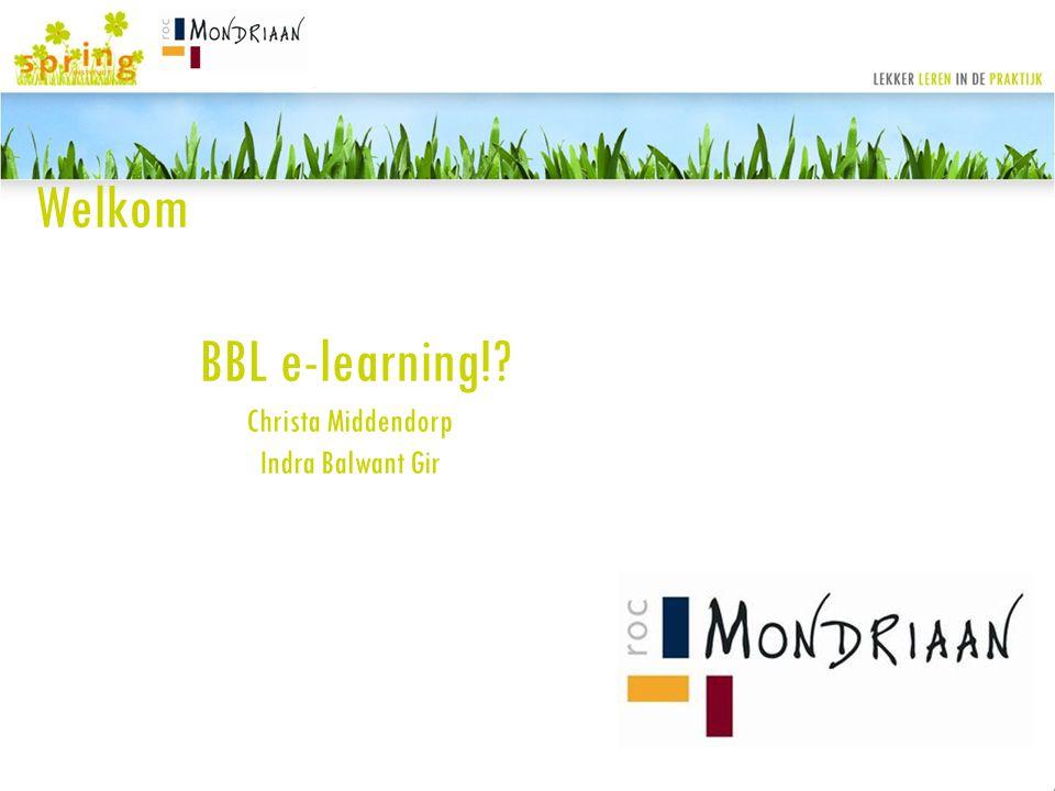 Welkom BBL e-learning! Christa Middendorp Indra Balwant Gir