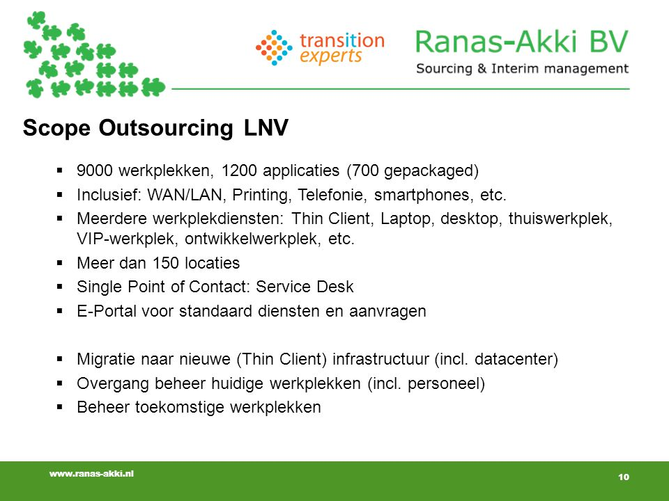 Scope Outsourcing LNV 9000 werkplekken, 1200 applicaties (700 gepackaged) Inclusief: WAN/LAN, Printing, Telefonie, smartphones, etc.