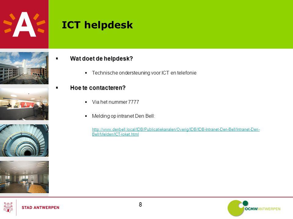 ICT helpdesk Wat doet de helpdesk Hoe te contacteren 8