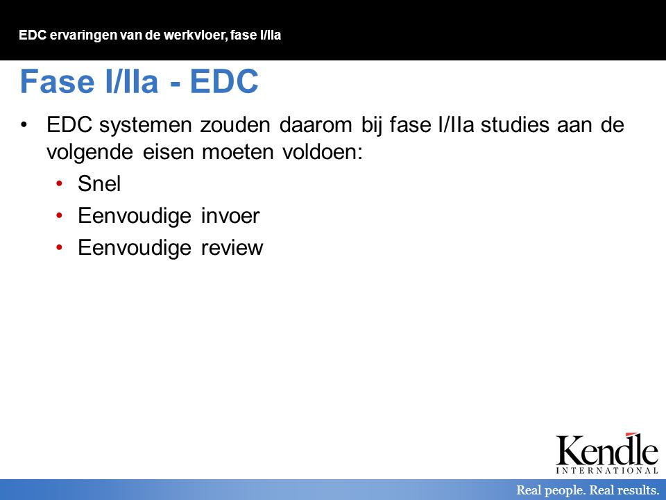 Fase I/IIa - EDC EDC systemen zouden daarom bij fase I/IIa studies aan de volgende eisen moeten voldoen: