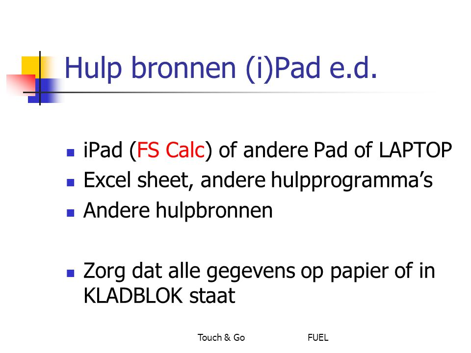 Hulp bronnen (i)Pad e.d. iPad (FS Calc) of andere Pad of LAPTOP
