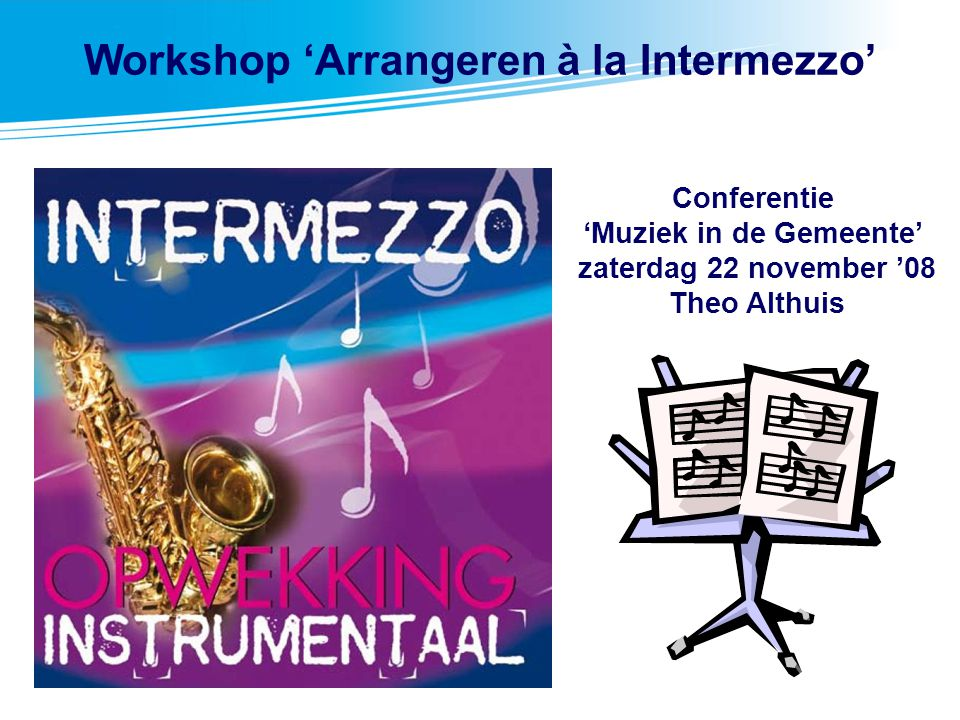 Workshop 'Arrangeren à la Intermezzo'