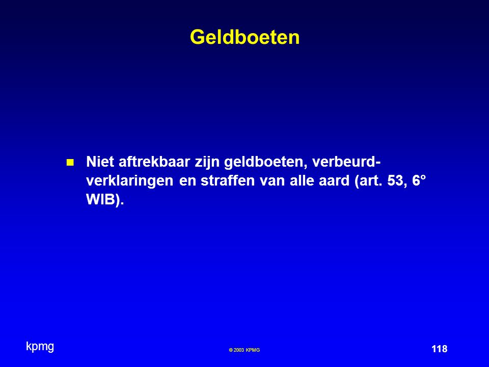 Geldboeten Niet aftrekbaar zijn geldboeten, verbeurd-verklaringen en straffen van alle aard (art. 53, 6° WIB).