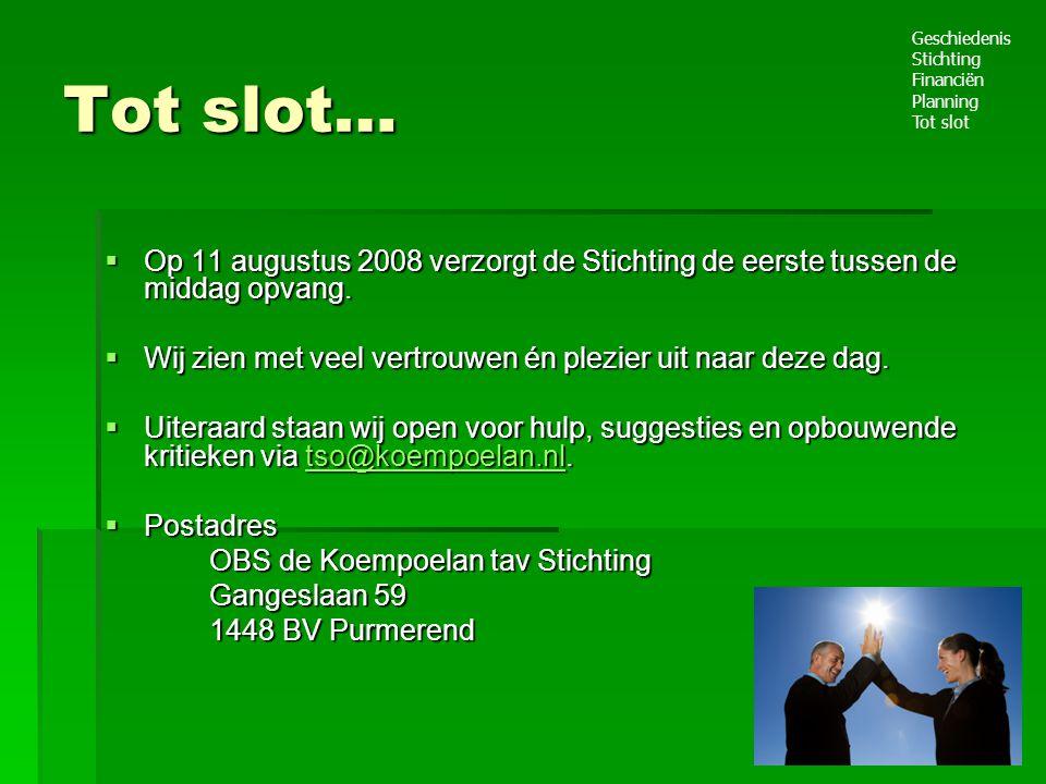 Tot slot… Geschiedenis. Stichting. Financiën. Planning. Tot slot. Op 11 augustus 2008 verzorgt de Stichting de eerste tussen de middag opvang.