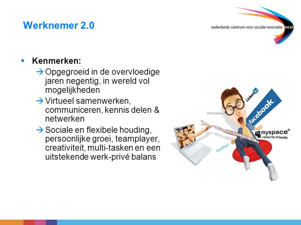Werknemer 2.0 Kenmerken: Opgegroeid in de overvloedige jaren negentig, in wereld vol mogelijkheden.