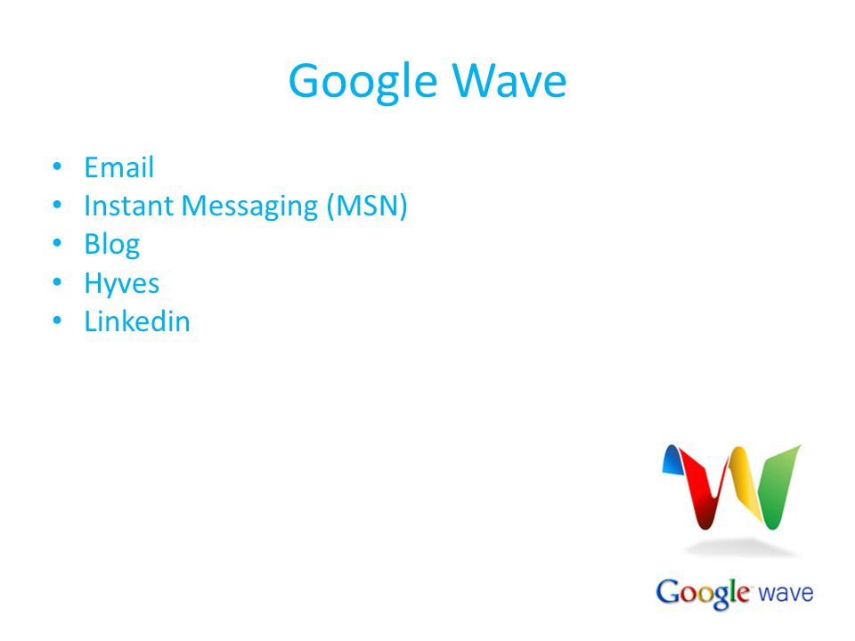 Google Wave  Instant Messaging (MSN) Blog Hyves Linkedin
