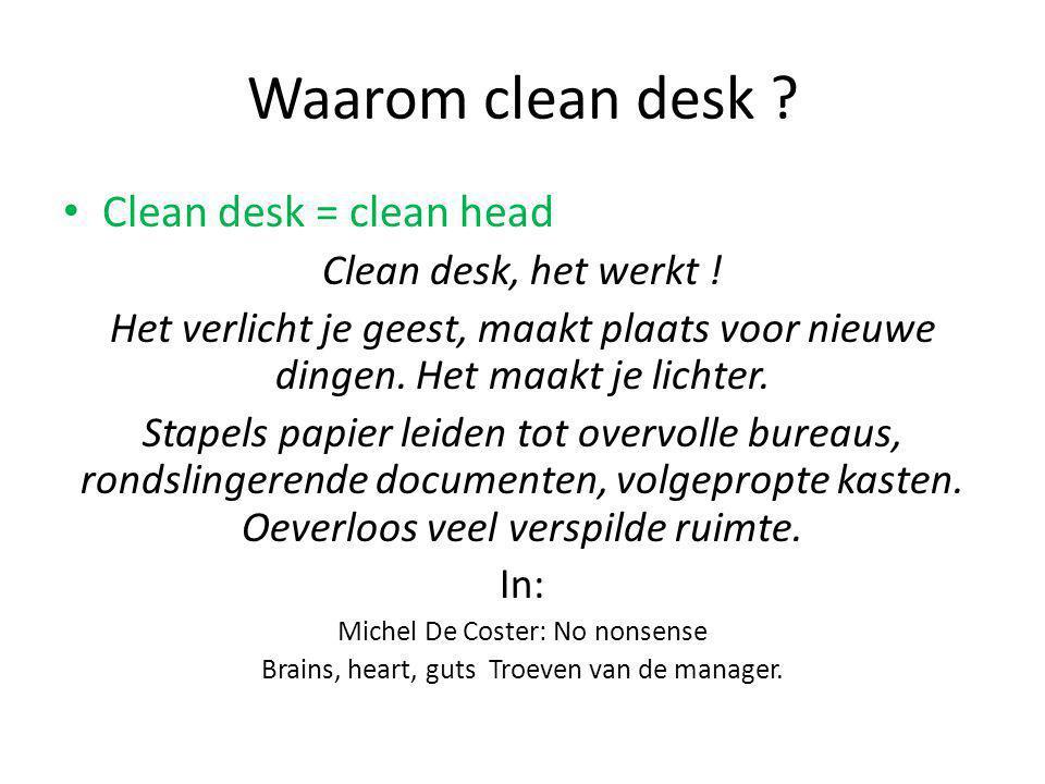 Waarom clean desk Clean desk = clean head Clean desk, het werkt !