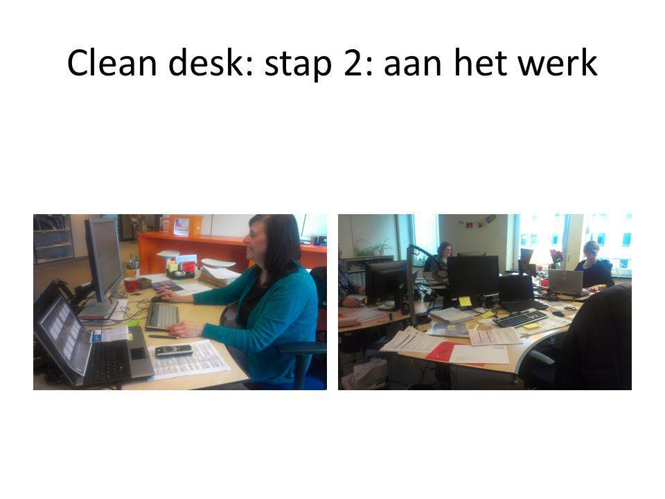 Clean desk: stap 2: aan het werk