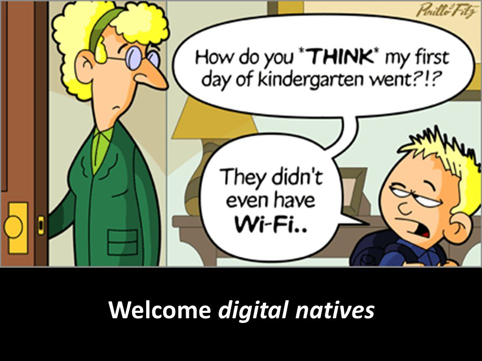 Welcome digital natives