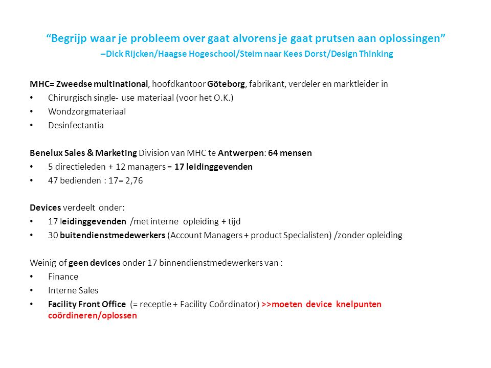 Begrijp waar je probleem over gaat alvorens je gaat prutsen aan oplossingen –Dick Rijcken/Haagse Hogeschool/Steim naar Kees Dorst/Design Thinking
