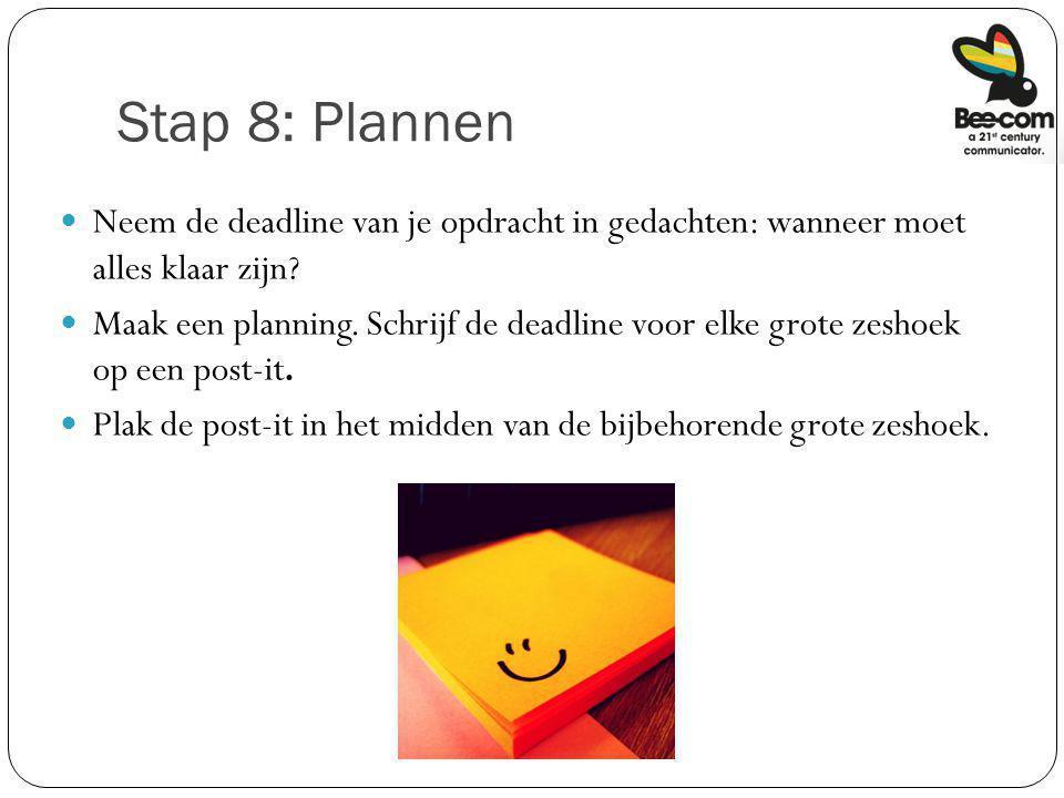 Stap 8: Plannen Neem de deadline van je opdracht in gedachten: wanneer moet alles klaar zijn