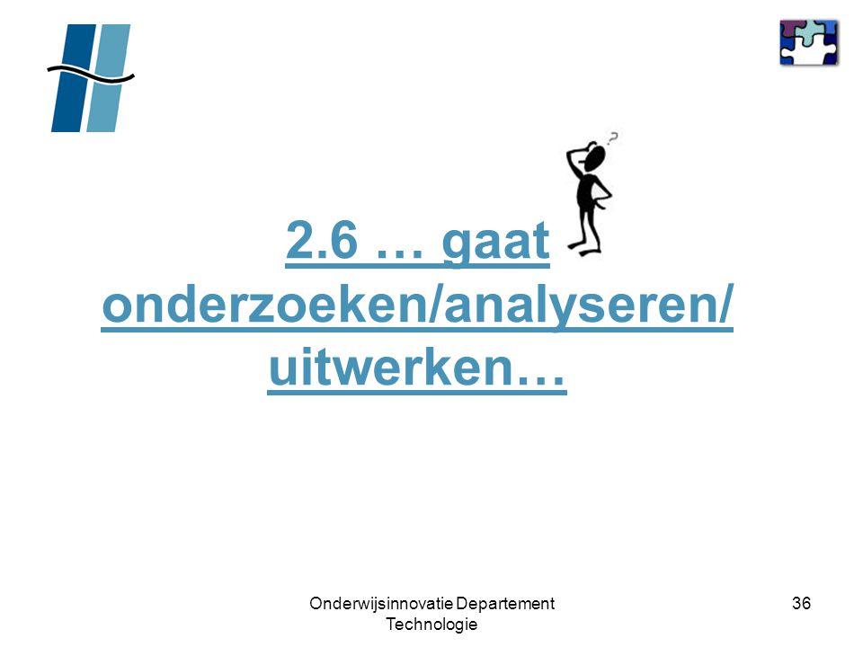 2.6 … gaat onderzoeken/analyseren/ uitwerken…