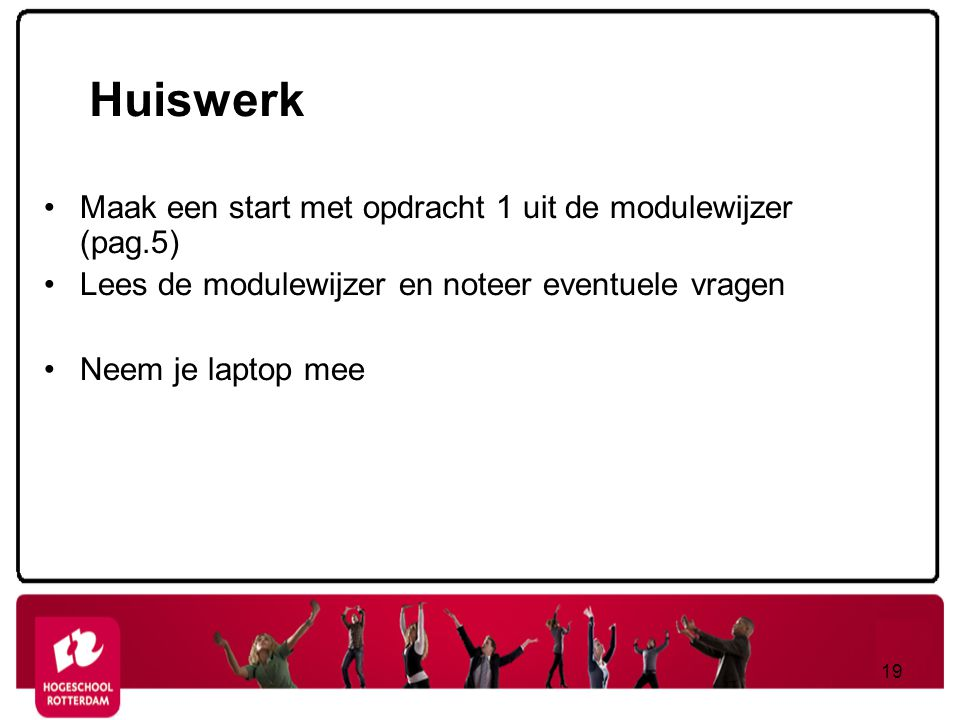 Huiswerk Maak een start met opdracht 1 uit de modulewijzer (pag.5)