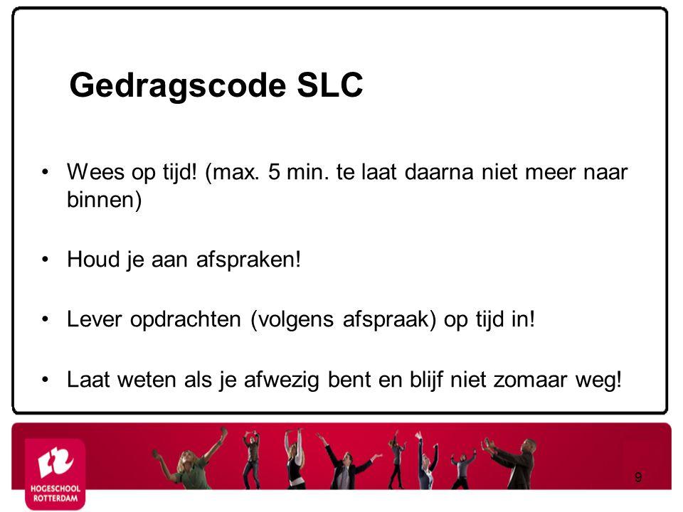 Gedragscode SLC Wees op tijd! (max. 5 min. te laat daarna niet meer naar binnen) Houd je aan afspraken!