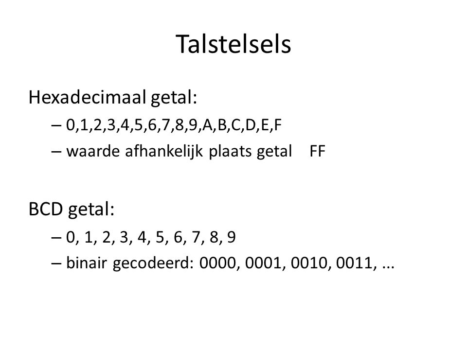Talstelsels Hexadecimaal getal: BCD getal: