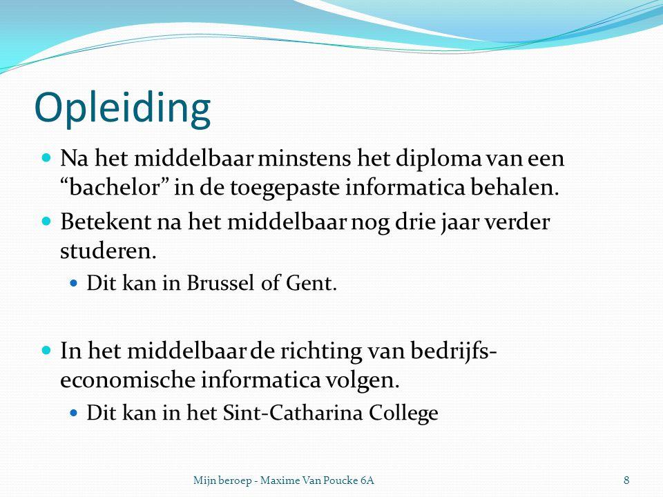 Opleiding Na het middelbaar minstens het diploma van een bachelor in de toegepaste informatica behalen.