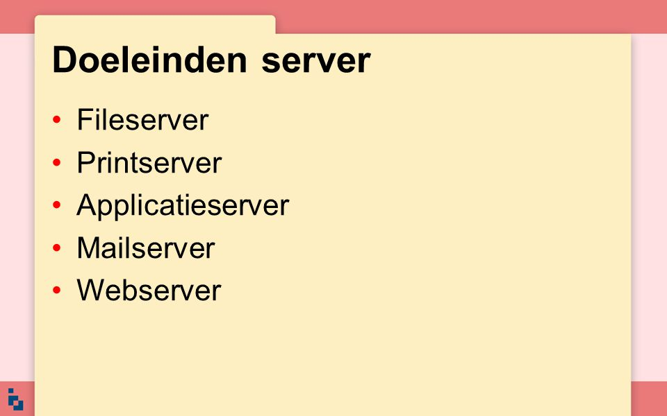 Doeleinden server Fileserver Printserver Applicatieserver Mailserver