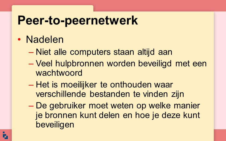 Peer-to-peernetwerk Nadelen Niet alle computers staan altijd aan