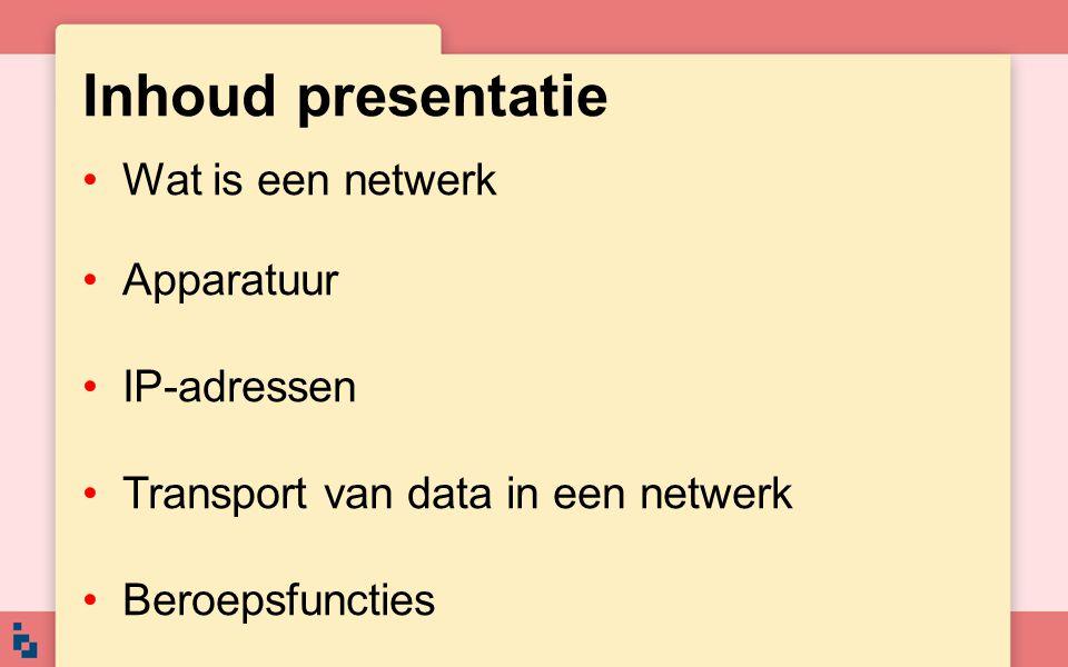 Inhoud presentatie Wat is een netwerk Apparatuur IP-adressen