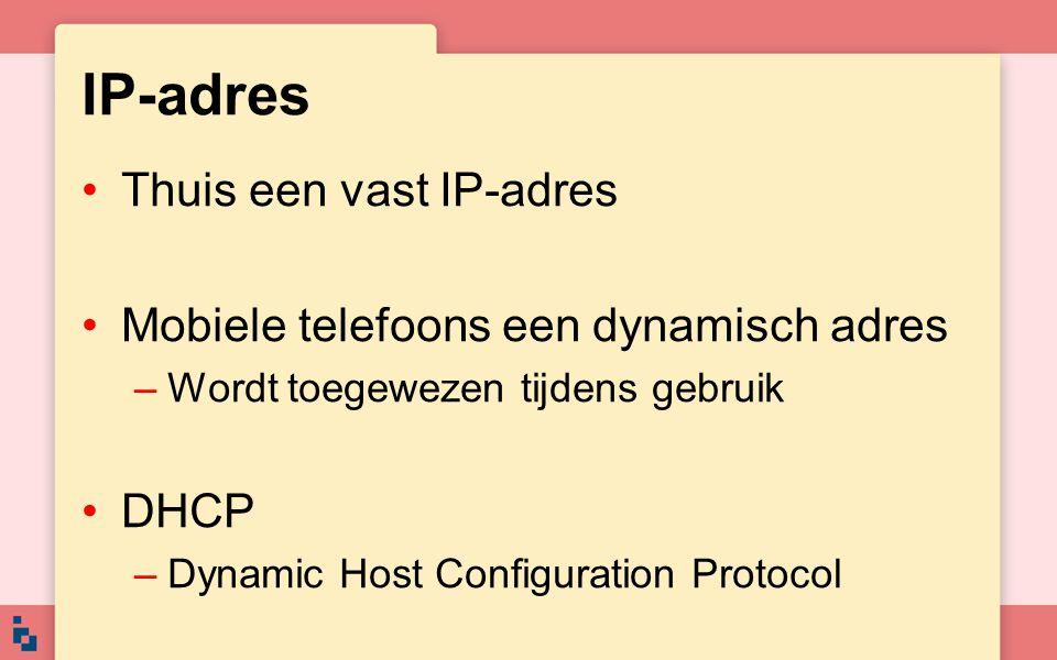 IP-adres Thuis een vast IP-adres Mobiele telefoons een dynamisch adres
