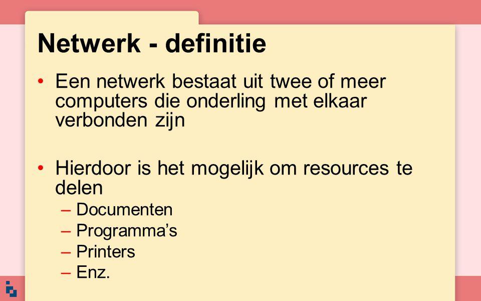 Netwerk - definitie Een netwerk bestaat uit twee of meer computers die onderling met elkaar verbonden zijn.
