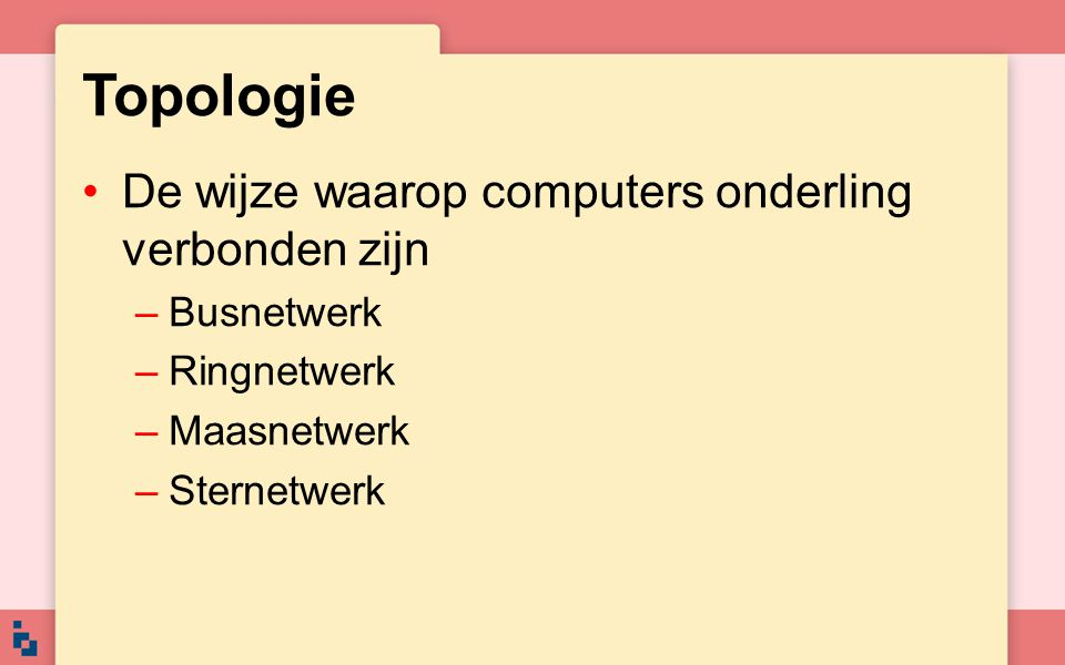 Topologie De wijze waarop computers onderling verbonden zijn